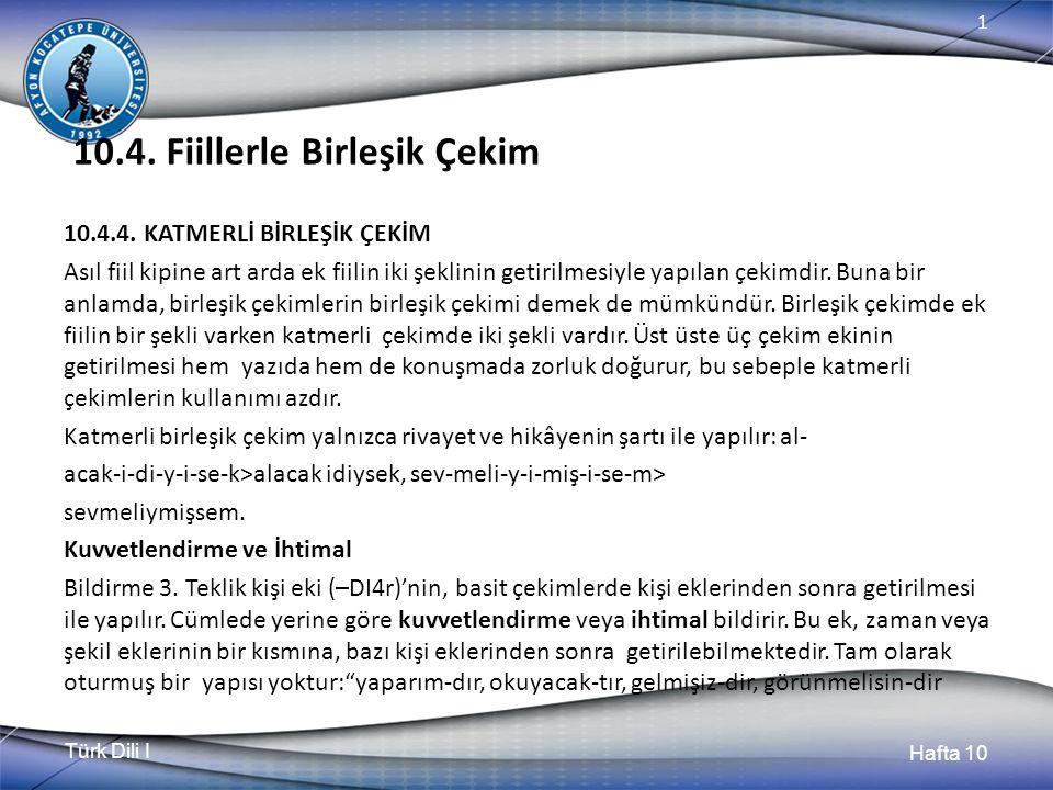 Türk Dili I Hafta 10 1 10.4.Fiillerle Birleşik Çekim 10.4.4.