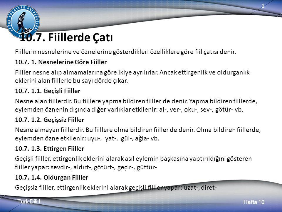 Türk Dili I Hafta 10 1 10.7. Fiillerde Çatı Fiillerin nesnelerine ve öznelerine gösterdikleri özelliklere göre fiil çatısı denir. 10.7. 1. Nesnelerine