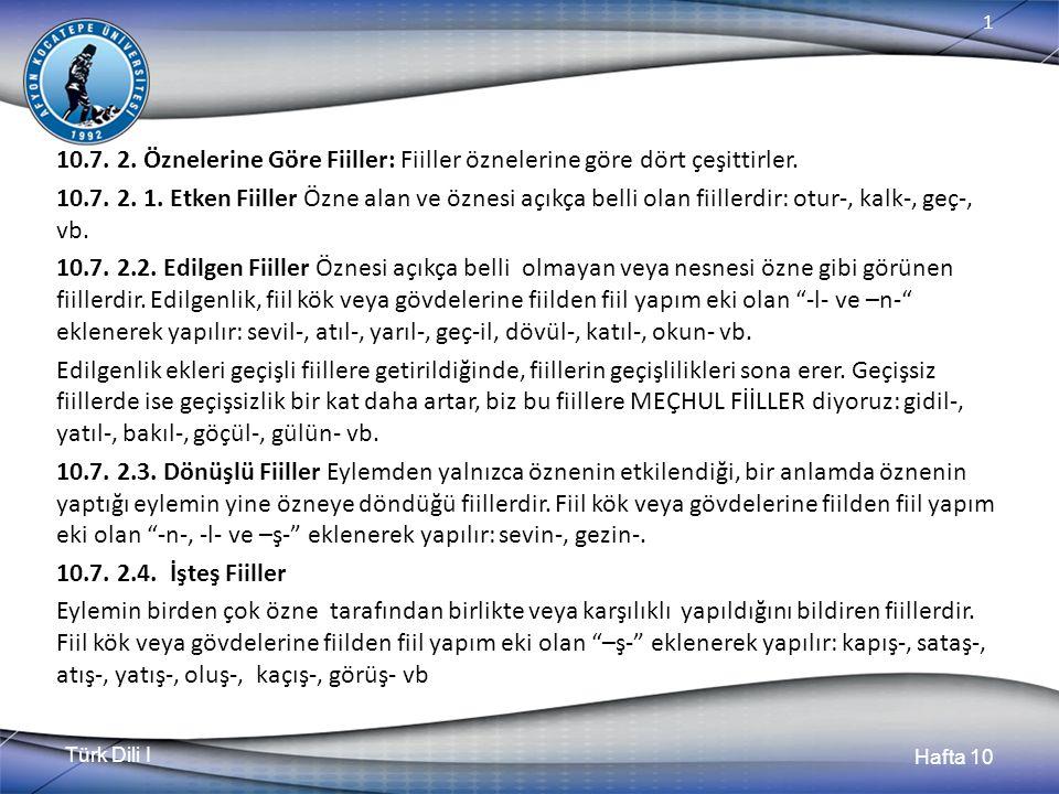 Türk Dili I Hafta 10 1 10.7. 2. Öznelerine Göre Fiiller: Fiiller öznelerine göre dört çeşittirler.