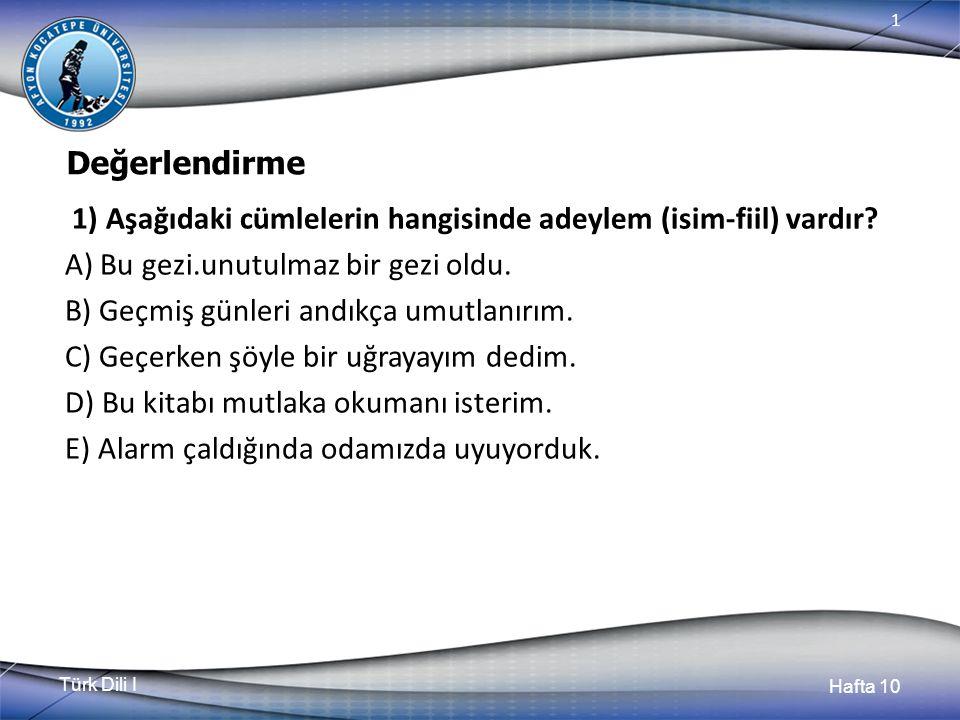 Türk Dili I Hafta 10 1 Değerlendirme 1) Aşağıdaki cümlelerin hangisinde adeylem (isim-fiil) vardır.