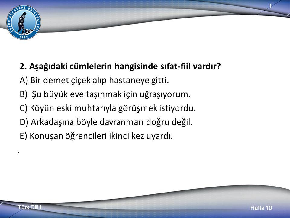 Türk Dili I Hafta 10 1 2. Aşağıdaki cümlelerin hangisinde sıfat-fiil vardır.