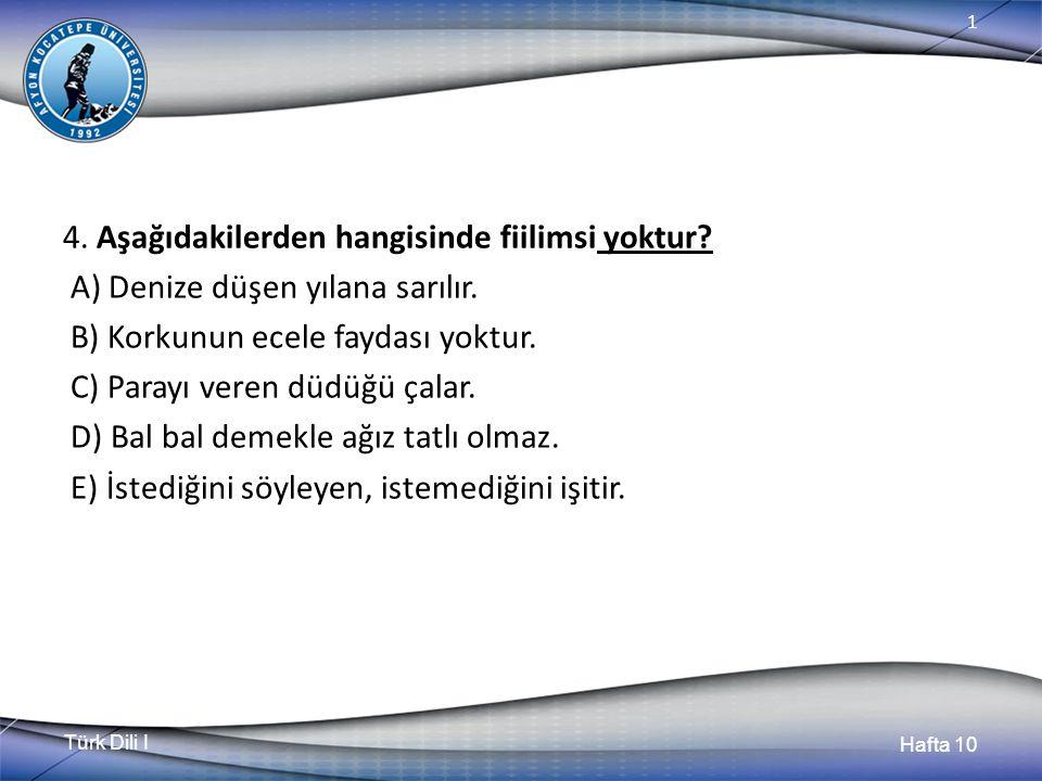 Türk Dili I Hafta 10 1 4. Aşağıdakilerden hangisinde fiilimsi yoktur.