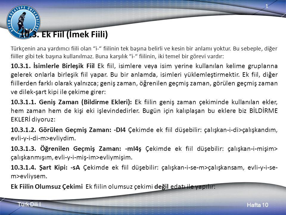 """Türk Dili I Hafta 10 1 10.3. Ek Fiil (İmek Fiili) Türkçenin ana yardımcı fiili olan """"i-"""" fiilinin tek başına belirli ve kesin bir anlamı yoktur. Bu se"""