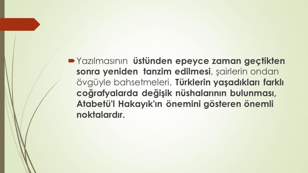  Yazılmasının üstünden epeyce zaman geçtikten sonra yeniden tanzim edilmesi, şairlerin ondan övgüyle bahsetmeleri, Türklerin yaşadıkları farklı coğra