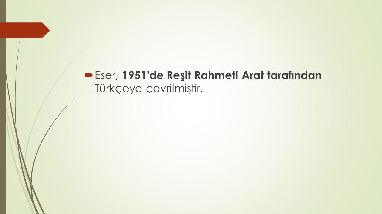  Eser, 1951'de Reşit Rahmeti Arat tarafından Türkçeye çevrilmiştir.