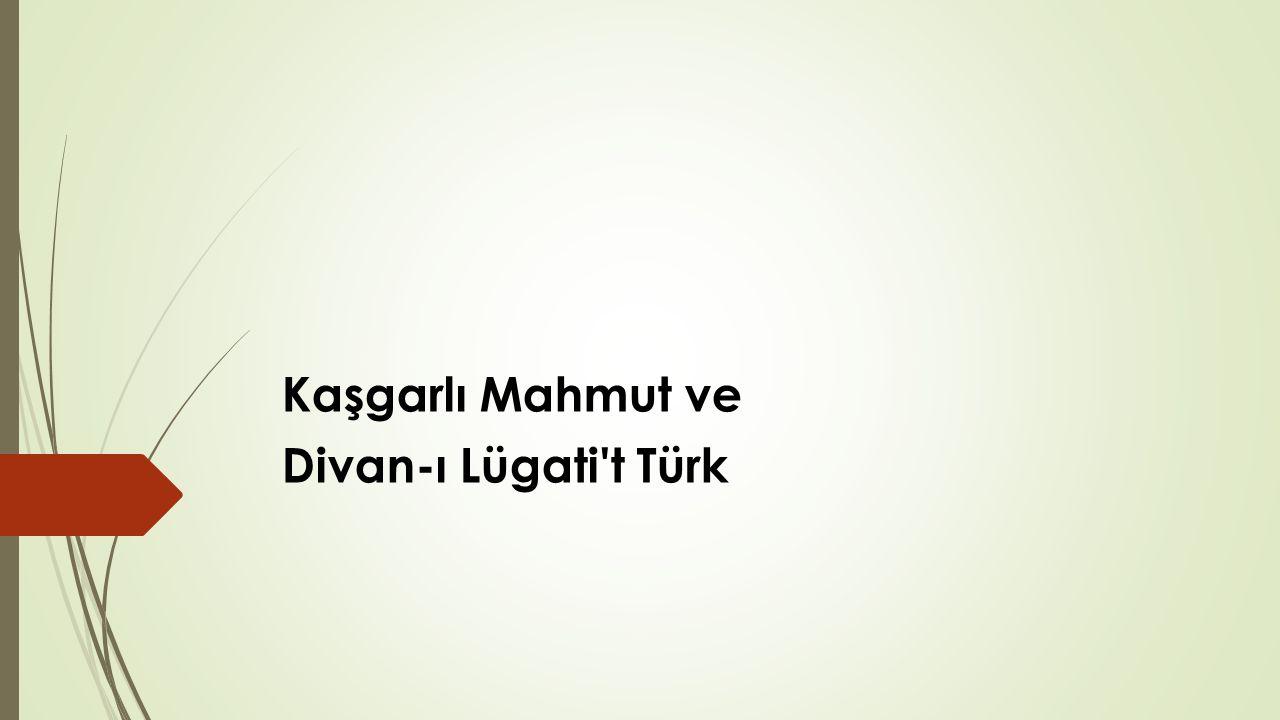 Kaşgarlı Mahmut ve Divan-ı Lügati't Türk
