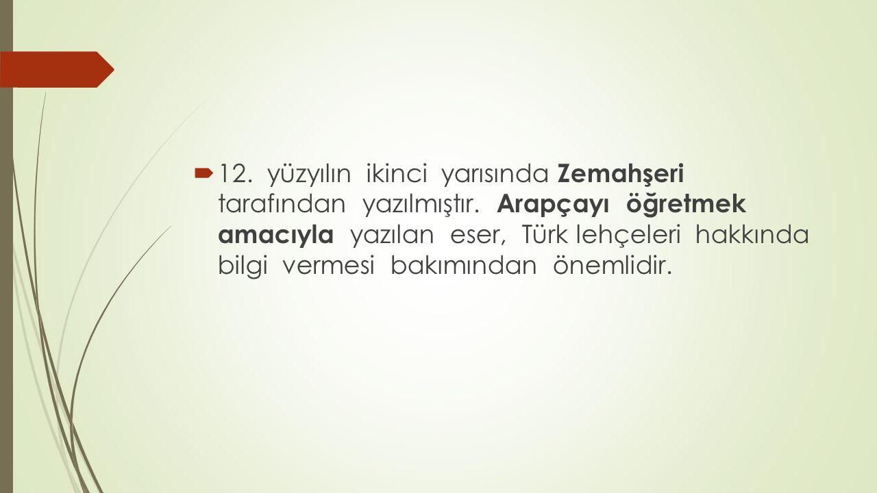  12. yüzyılın ikinci yarısında Zemahşeri tarafından yazılmıştır. Arapçayı öğretmek amacıyla yazılan eser, Türk lehçeleri hakkında bilgi vermesi bakım