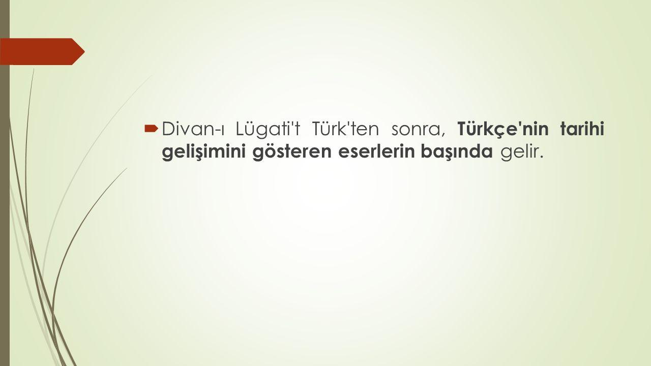  Divan-ı Lügati't Türk'ten sonra, Türkçe'nin tarihi gelişimini gösteren eserlerin başında gelir.