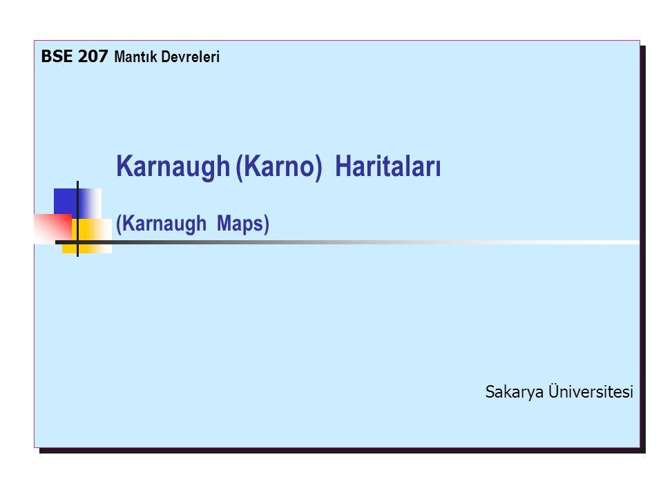 Karnaugh (Karno) Haritaları (Karnaugh Maps) BSE 207 Mantık Devreleri Sakarya Üniversitesi