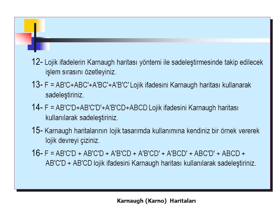 12- Lojik ifadelerin Karnaugh haritası yöntemi ile sadeleştirmesinde takip edilecek işlem sırasını özetleyiniz.