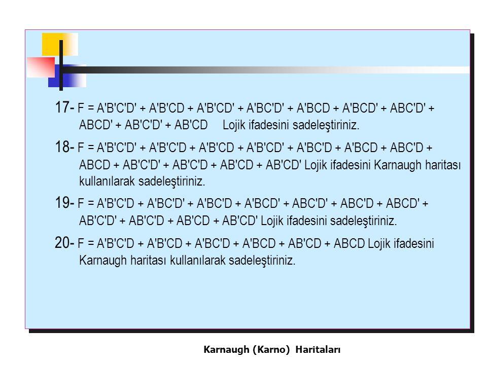 17- F = A B C D + A B CD + A B CD + A BC D + A BCD + A BCD + ABC D + ABCD + AB C D + AB CD Lojik ifadesini sadeleştiriniz.
