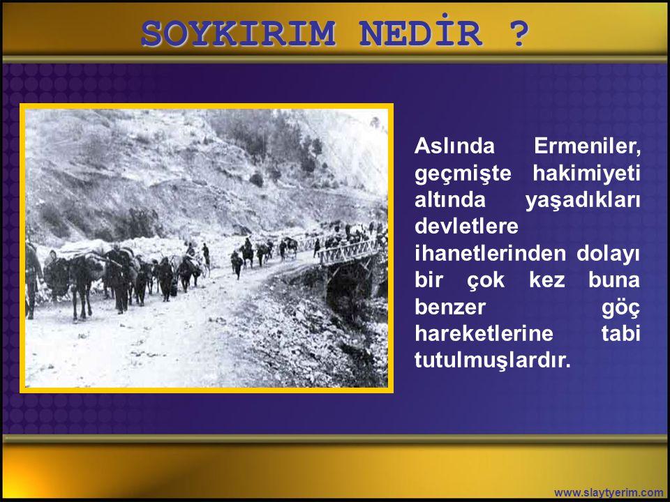SOYKIRIM NEDİR ? www.slaytyerim.com Ermenilerin Doğu Anadolu'da savaş ve göç sırasında kayıplar verdikleri doğrudur. Ancak bu kayıplar, Doğu Anadolu'd