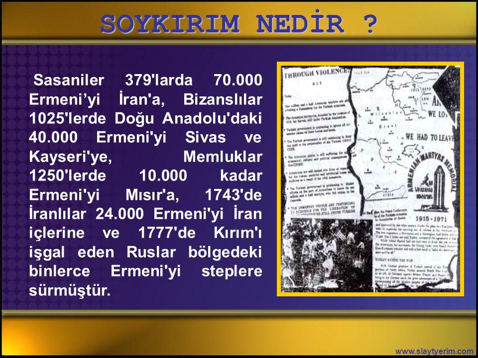 SOYKIRIM NEDİR ? www.slaytyerim.com Aslında Ermeniler, geçmişte hakimiyeti altında yaşadıkları devletlere ihanetlerinden dolayı bir çok kez buna benze