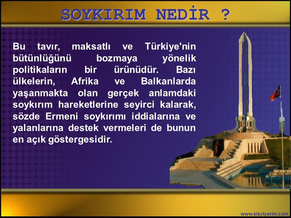 SOYKIRIM NEDİR ? www.slaytyerim.com Tarih boyunca sayısız göç ve sürgün olayına maruz kalan Ermeniler, bunların hiç birini gündeme getirmeden, sadece