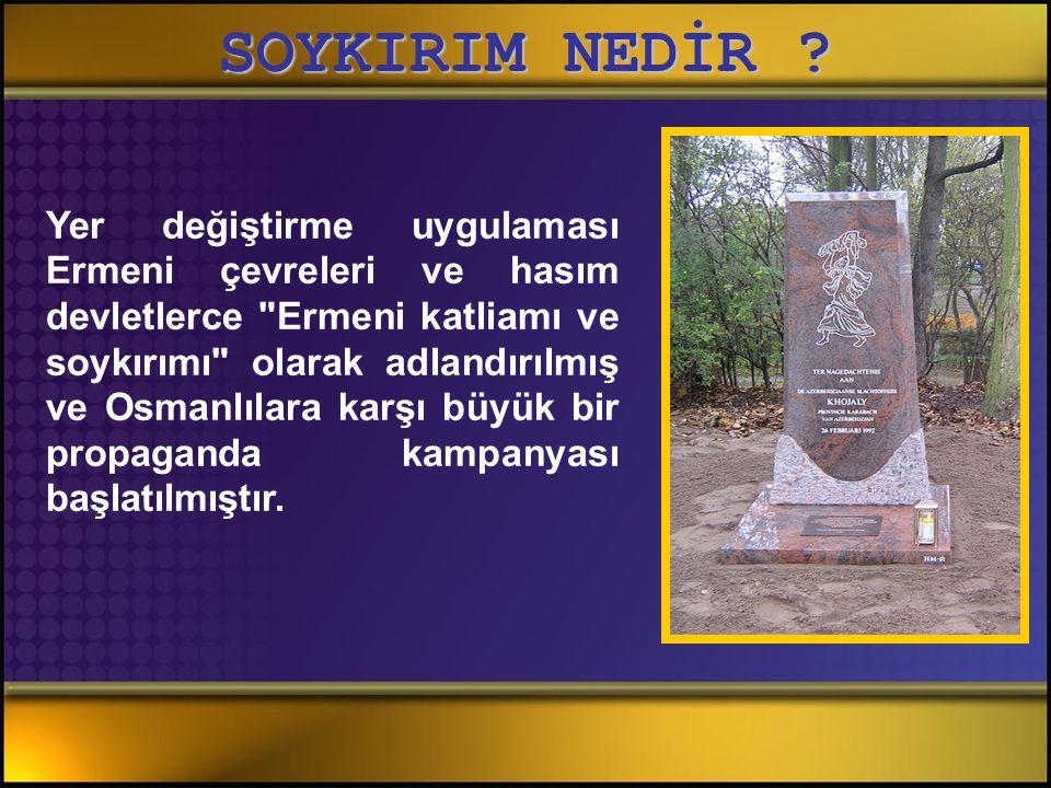 Yer değiştirme uygulaması Ermeni çevreleri ve hasım devletlerce Ermeni katliamı ve soykırımı olarak adlandırılmış ve Osmanlılara karşı büyük bir propaganda kampanyası başlatılmıştır.