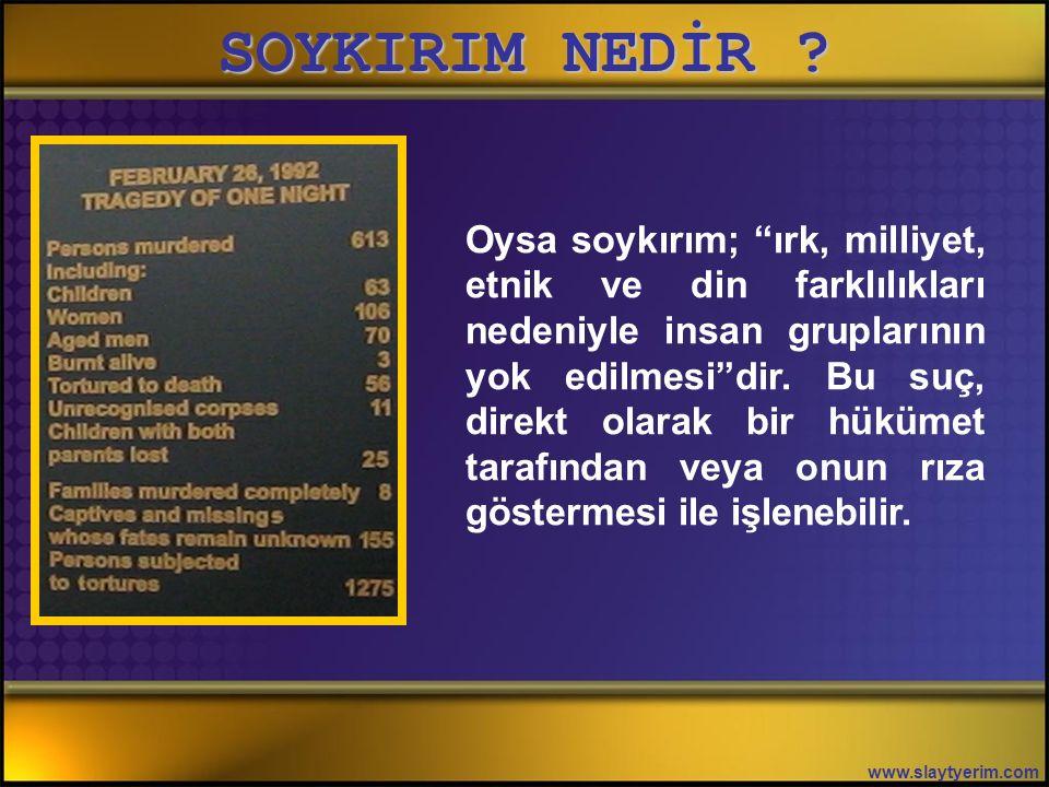 www.slaytyerim.com Oysa soykırım; ırk, milliyet, etnik ve din farklılıkları nedeniyle insan gruplarının yok edilmesi dir.