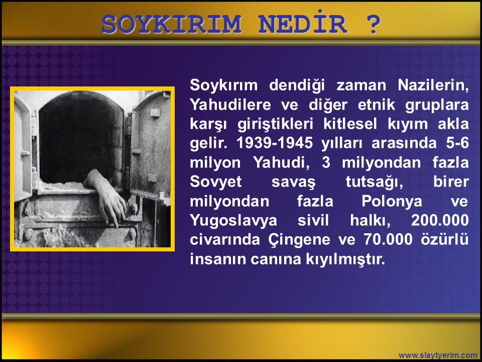 SOYKIRIM NEDİR ? www.slaytyerim.com Birleşmiş Milletler Genel Kurulu, dünyada soykırım suçunu önlemek ve cezalandırmak için 1948'de