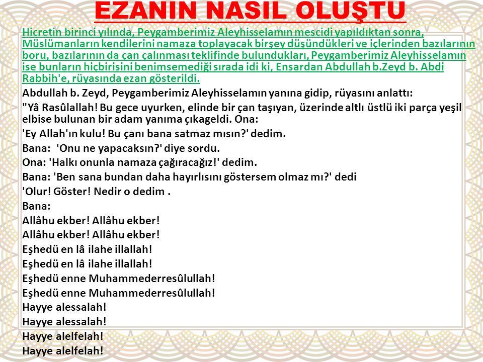 EZANIN NASIL OLUŞTU Hicretin birinci yılında, Peygamberimiz Aleyhisselamın mescidi yapıldıktan sonra, Müslümanların kendilerini namaza toplayacak birş