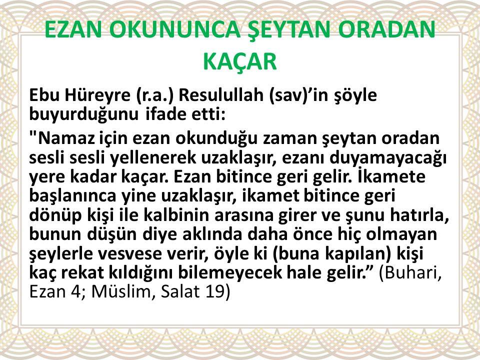 EZAN OKUNUNCA ŞEYTAN ORADAN KAÇAR Ebu Hüreyre (r.a.) Resulullah (sav)'in şöyle buyurduğunu ifade etti: