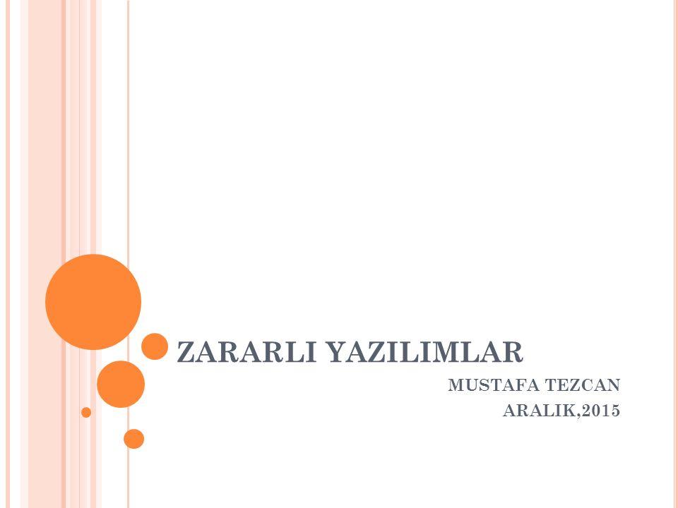 ZARARLI YAZILIMLAR MUSTAFA TEZCAN ARALIK,2015