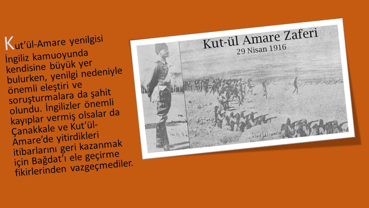 K ut'ül-Amare yenilgisi İngiliz kamuoyunda kendisine büyük yer bulurken, yenilgi nedeniyle önemli eleştiri ve soruşturmalara da şahit olundu. İngilizl