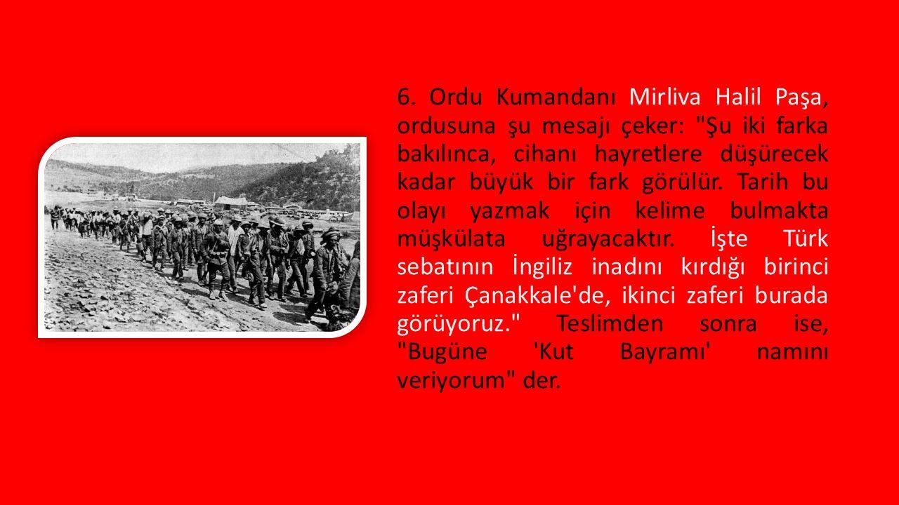 6. Ordu Kumandanı Mirliva Halil Paşa, ordusuna şu mesajı çeker: