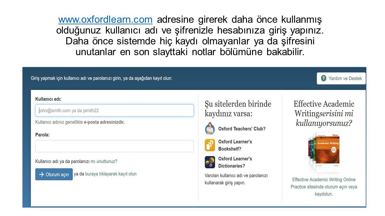 www.oxfordlearn.comwww.oxfordlearn.com adresine girerek daha önce kullanmış olduğunuz kullanıcı adı ve şifrenizle hesabınıza giriş yapınız.