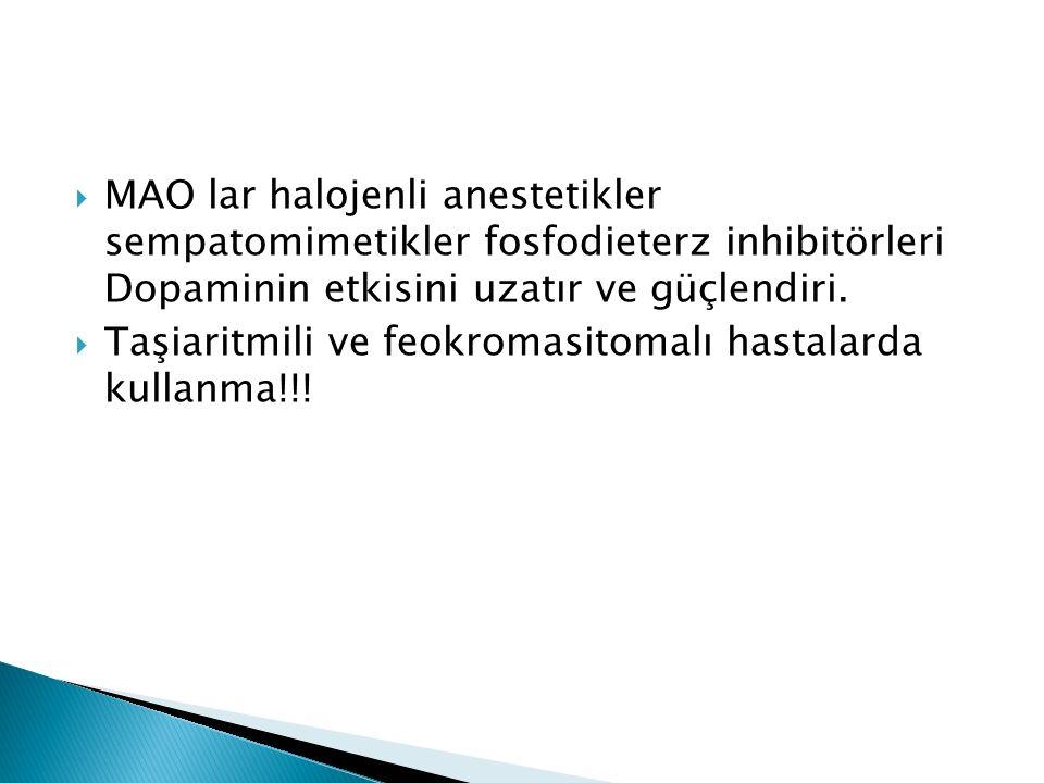  MAO lar halojenli anestetikler sempatomimetikler fosfodieterz inhibitörleri Dopaminin etkisini uzatır ve güçlendiri.