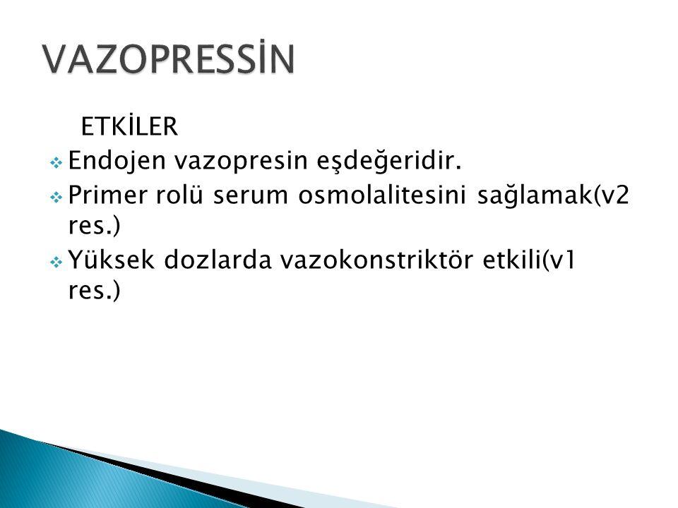 ETKİLER  Endojen vazopresin eşdeğeridir.