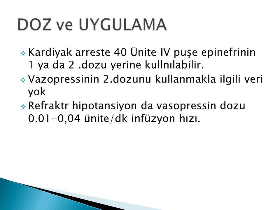  Kardiyak arreste 40 Ünite IV puşe epinefrinin 1 ya da 2.dozu yerine kullnılabilir.