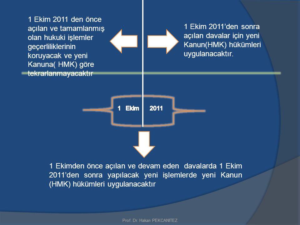1 Ekim 2011 den önce açılan ve tamamlanmış olan hukuki işlemler geçerliliklerinin koruyacak ve yeni Kanuna( HMK) göre tekrarlanmayacaktır 1 Ekim 2011'