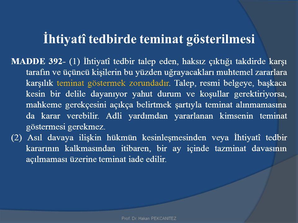 Prof. Dr. Hakan PEKCANITEZ İhtiyatî tedbirde teminat gösterilmesi MADDE 392- (1) İhtiyatî tedbir talep eden, haksız çıktığı takdirde karşı tarafın ve