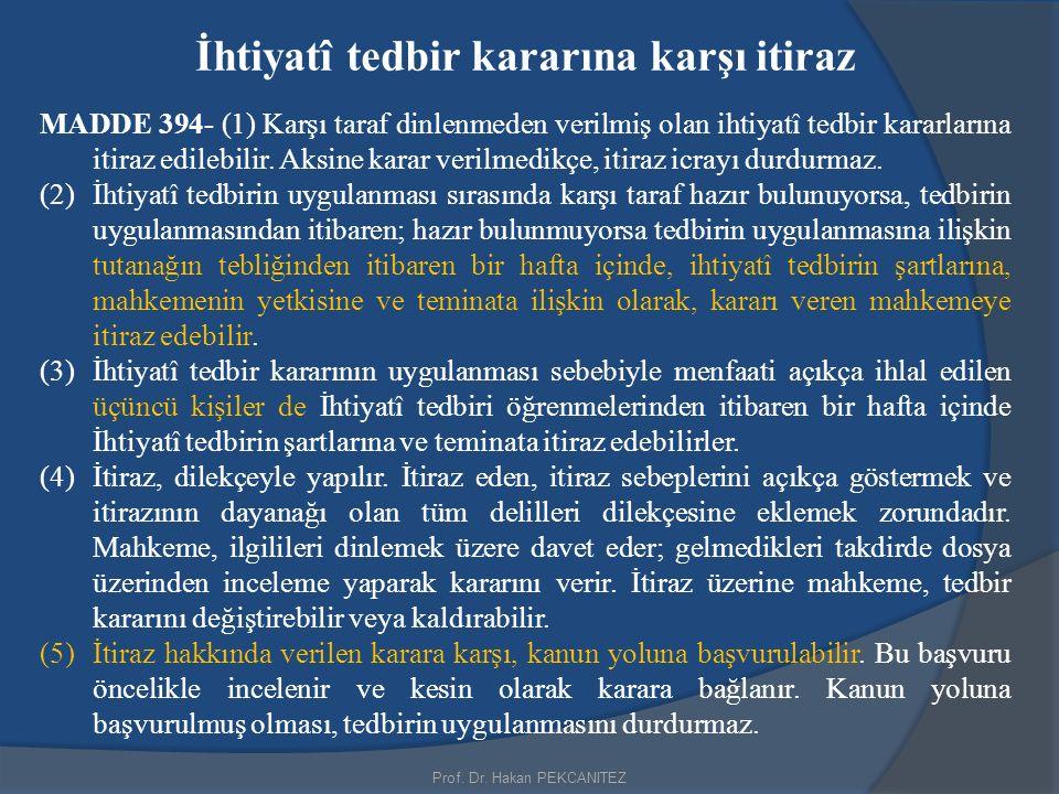 Prof. Dr. Hakan PEKCANITEZ İhtiyatî tedbir kararına karşı itiraz MADDE 394- (1) Karşı taraf dinlenmeden verilmiş olan ihtiyatî tedbir kararlarına itir