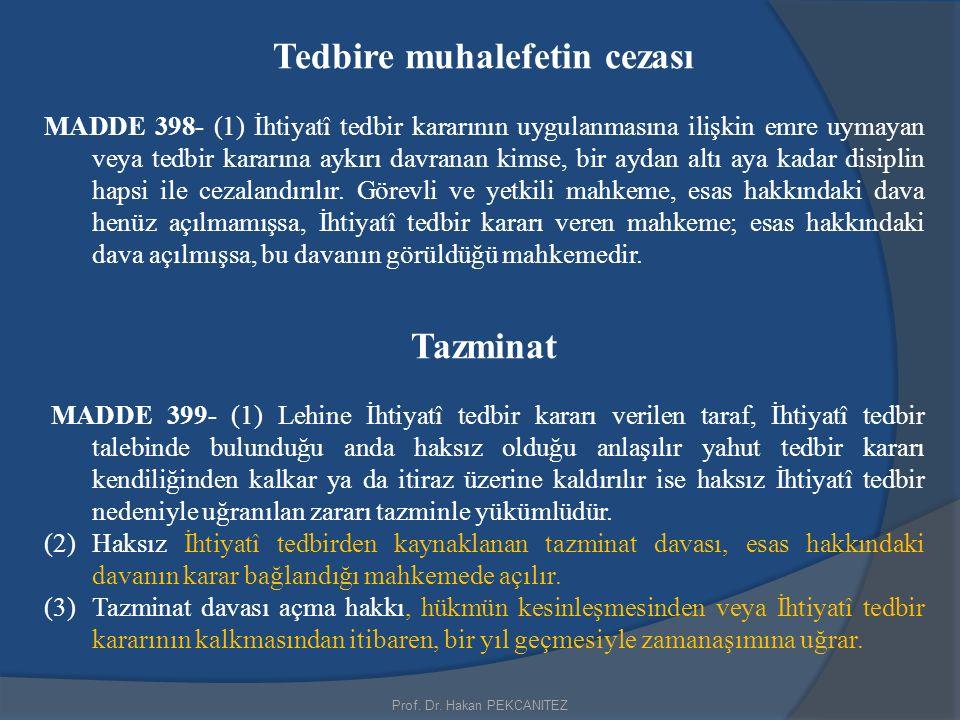 Prof. Dr. Hakan PEKCANITEZ Tedbire muhalefetin cezası MADDE 398- (1) İhtiyatî tedbir kararının uygulanmasına ilişkin emre uymayan veya tedbir kararına