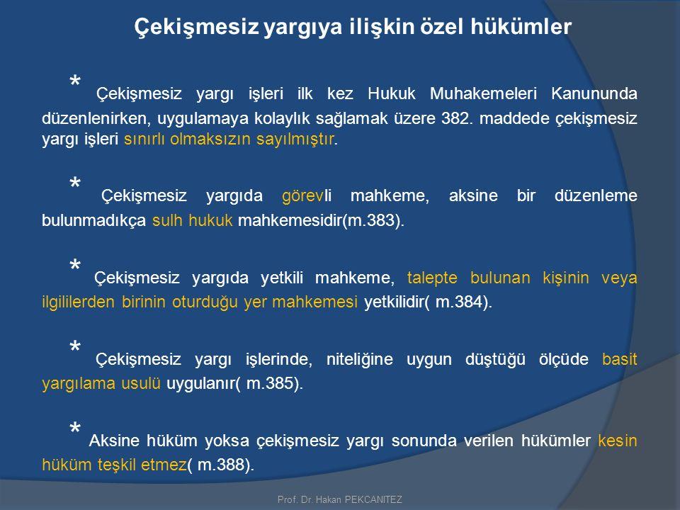 Prof. Dr. Hakan PEKCANITEZ Çekişmesiz yargıya ilişkin özel hükümler * Çekişmesiz yargı işleri ilk kez Hukuk Muhakemeleri Kanununda düzenlenirken, uygu