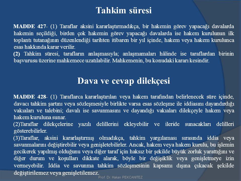 Prof. Dr. Hakan PEKCANITEZ Tahkim süresi MADDE 427- (1) Taraflar aksini kararlaştırmadıkça, bir hakemin görev yapacağı davalarda hakemin seçildiği, bi