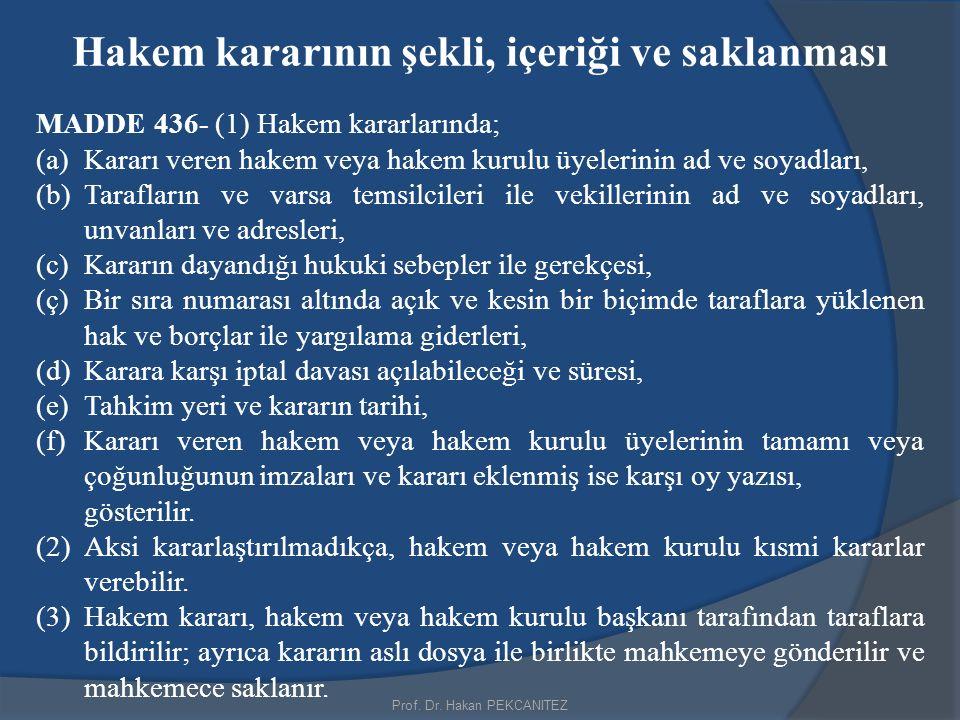 Prof. Dr. Hakan PEKCANITEZ Hakem kararının şekli, içeriği ve saklanması MADDE 436- (1) Hakem kararlarında; (a)Kararı veren hakem veya hakem kurulu üye