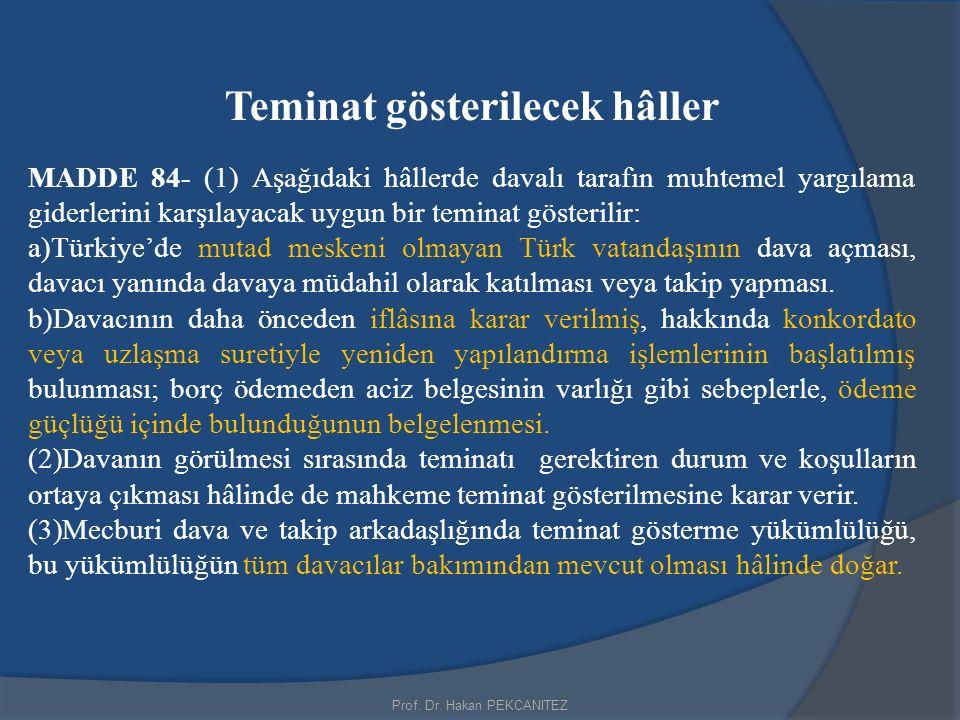 Prof. Dr. Hakan PEKCANITEZ Teminat gösterilecek hâller MADDE 84- (1) Aşağıdaki hâllerde davalı tarafın muhtemel yargılama giderlerini karşılayacak uyg