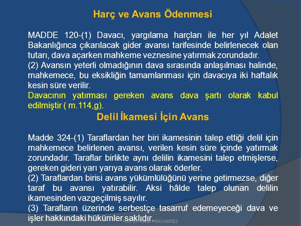 Prof. Dr. Hakan PEKCANITEZ Harç ve Avans Ödenmesi MADDE 120-(1) Davacı, yargılama harçları ile her yıl Adalet Bakanlığınca çıkarılacak gider avansı ta