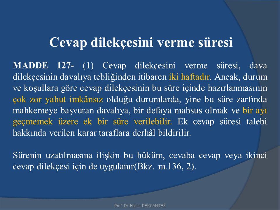 Prof. Dr. Hakan PEKCANITEZ Cevap dilekçesini verme süresi MADDE 127- (1) Cevap dilekçesini verme süresi, dava dilekçesinin davalıya tebliğinden itibar