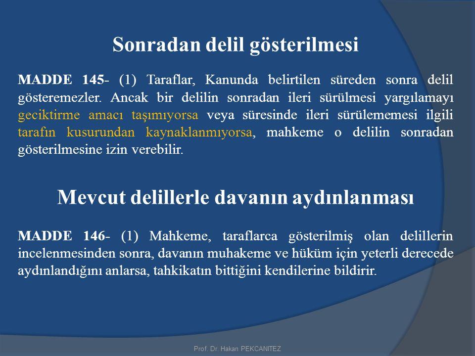 Prof. Dr. Hakan PEKCANITEZ Sonradan delil gösterilmesi MADDE 145- (1) Taraflar, Kanunda belirtilen süreden sonra delil gösteremezler. Ancak bir delili