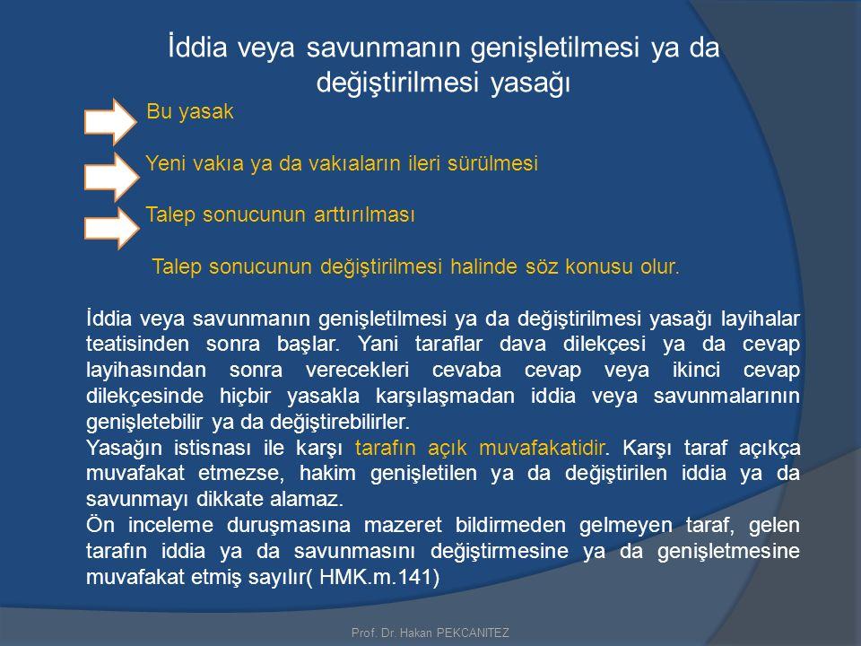 Prof. Dr. Hakan PEKCANITEZ İddia veya savunmanın genişletilmesi ya da değiştirilmesi yasağı Bu yasak Yeni vakıa ya da vakıaların ileri sürülmesi Talep
