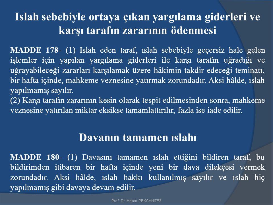 Prof. Dr. Hakan PEKCANITEZ Islah sebebiyle ortaya çıkan yargılama giderleri ve karşı tarafın zararının ödenmesi MADDE 178- (1) Islah eden taraf, ıslah