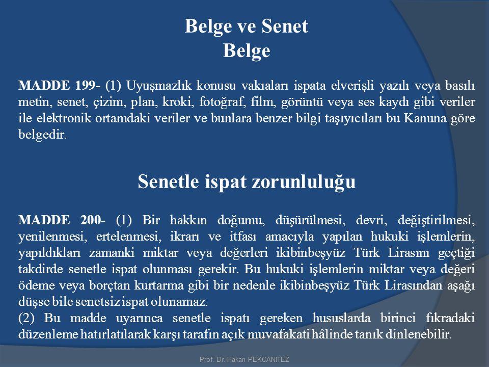 Belge ve Senet Belge MADDE 199- (1) Uyuşmazlık konusu vakıaları ispata elverişli yazılı veya basılı metin, senet, çizim, plan, kroki, fotoğraf, film,