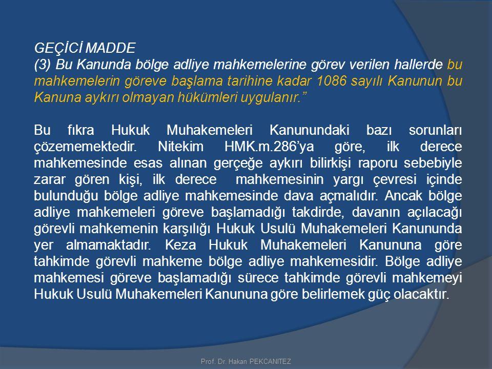 Prof. Dr. Hakan PEKCANITEZ GEÇİCİ MADDE (3) Bu Kanunda bölge adliye mahkemelerine görev verilen hallerde bu mahkemelerin göreve başlama tarihine kadar