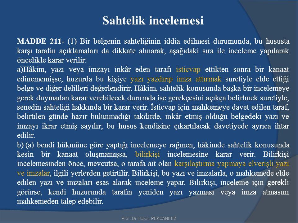 Prof. Dr. Hakan PEKCANITEZ Sahtelik incelemesi MADDE 211- (1) Bir belgenin sahteliğinin iddia edilmesi durumunda, bu hususta karşı tarafın açıklamalar