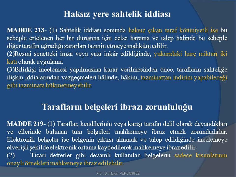 Prof. Dr. Hakan PEKCANITEZ Haksız yere sahtelik iddiası MADDE 213- (1) Sahtelik iddiası sonunda haksız çıkan taraf kötüniyetli ise bu sebeple ertelene