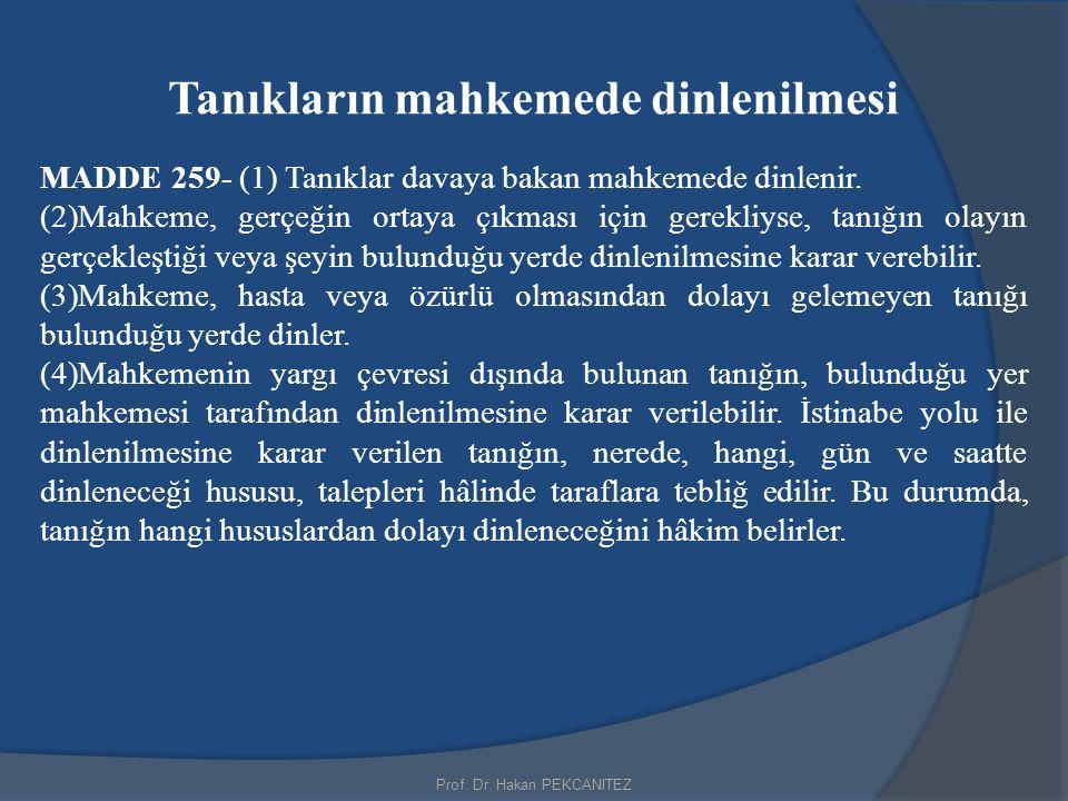 Prof. Dr. Hakan PEKCANITEZ Tanıkların mahkemede dinlenilmesi MADDE 259- (1) Tanıklar davaya bakan mahkemede dinlenir. (2)Mahkeme, gerçeğin ortaya çıkm