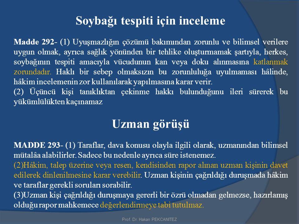 Prof. Dr. Hakan PEKCANITEZ Soybağı tespiti için inceleme Madde 292- (1) Uyuşmazlığın çözümü bakımından zorunlu ve bilimsel verilere uygun olmak, ayrıc