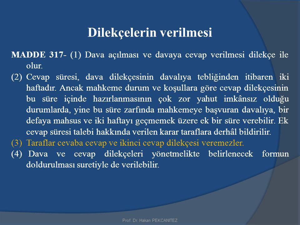 Prof. Dr. Hakan PEKCANITEZ Dilekçelerin verilmesi MADDE 317- (1) Dava açılması ve davaya cevap verilmesi dilekçe ile olur. (2)Cevap süresi, dava dilek